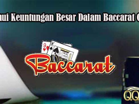Ketahui Keuntungan Besar Dalam Baccarat Online