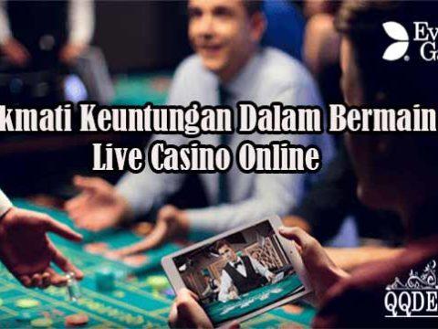 Nikmati Keuntungan Dalam Bermain Live Casino Online
