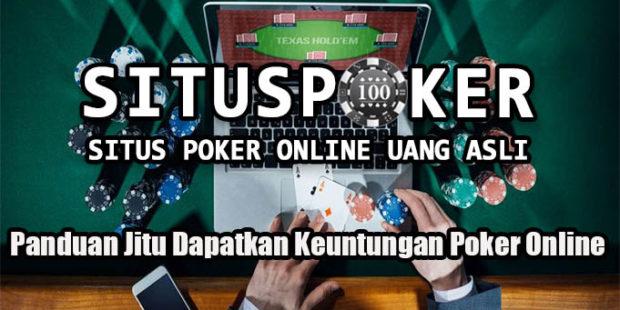 Panduan Jitu Dapatkan Keuntungan Poker Online
