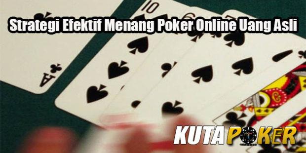 Strategi Efektif Menang Poker Online Uang Asli